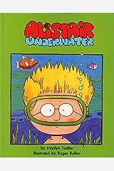 Alistair Underwater (The Adventures of Alistair) Kindle Edition