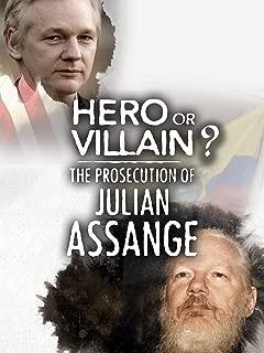 Hero or Villain? The Prosecution of Julian Assange