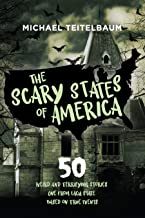 The Scary States of America: 50 Weird and Terrifying Stories, One from Each State, Based on True Events!