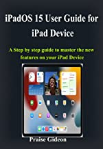 iPadOS 15 User Guide for iPad Device: A Step by step guide to master the New Features on your ipad Device