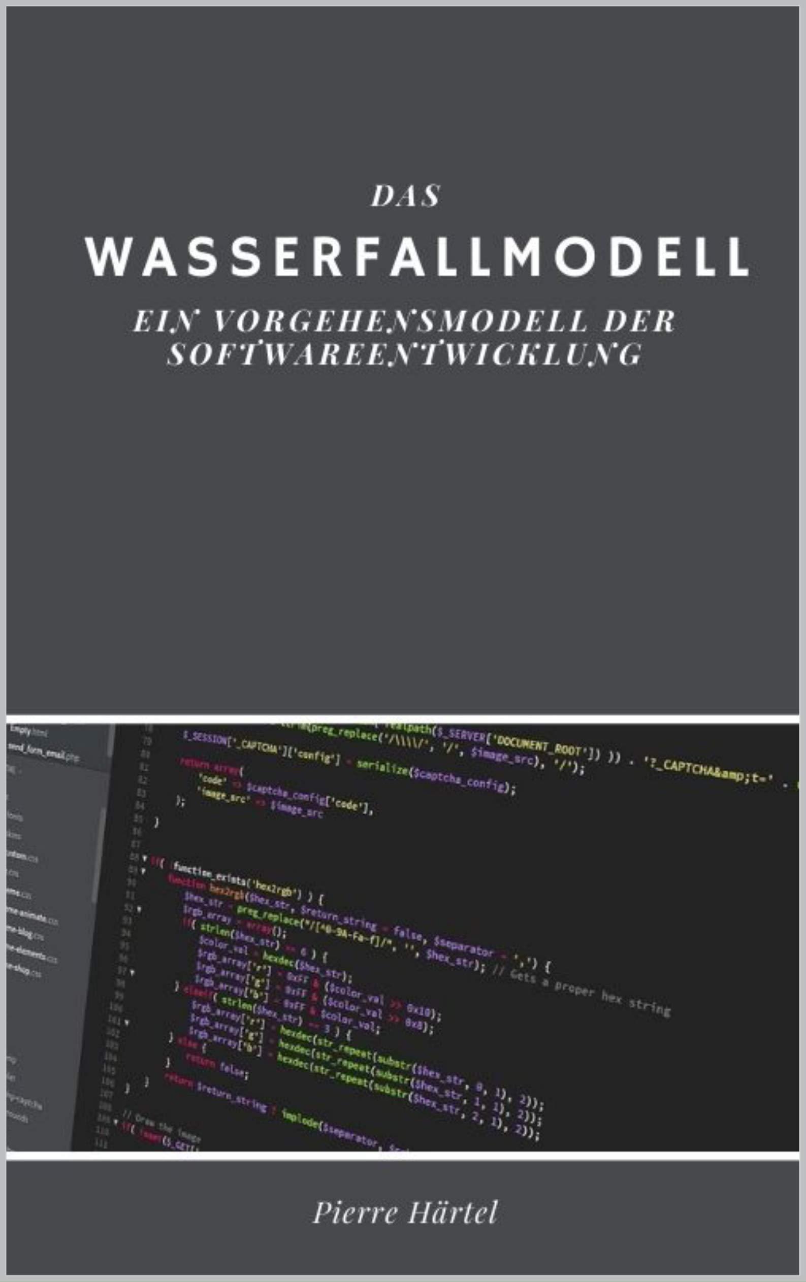 Das Wasserfallmodell: Ein Vorgehensmodell der Softwareentwicklung (German Edition)