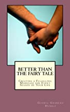 BETTER THAN THE FAIRY TALE: Creating a Fulfilling Marriage For Every Season of Your Life