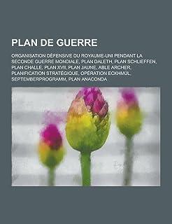 Plan de Guerre: Organisation Defensive Du Royaume-Uni Pendant La Seconde Guerre Mondiale, Plan Daleth, Plan Schlieffen, Pl...