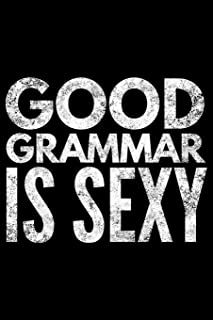 Good grammar is sexy: Notebook (Journal, Diary) for English teacher or students | 120 lined pages to write in
