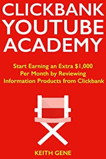 Clickbank YouTube Academy : Start Earning an Extra $1,000 Per Month by Reviewing Information Products from Clickbank (Making Huge Commission from Selling Online)