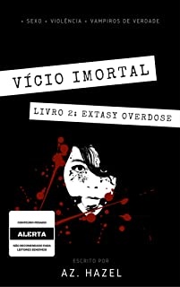 Vício Imortal: Livro 2: Extasy Overdose (Portuguese Edition)
