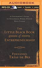 The Little Black Book of Entrepreneurship: A Contrarian's Guide to Succeeding Where Others Have Failed