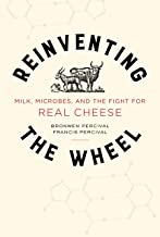 Reinventing the Wheel: Milk, Microbes, and the Fight for Real Cheese (Volume 65) (California Studies in Food and Culture)