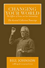 Changing Your World: The Effect of Praise on Our Surroundings: The Revival Collection Transcript