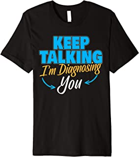 Keep Talking I'm Diagnosing You I Psychology Psychotherapy Premium T-Shirt