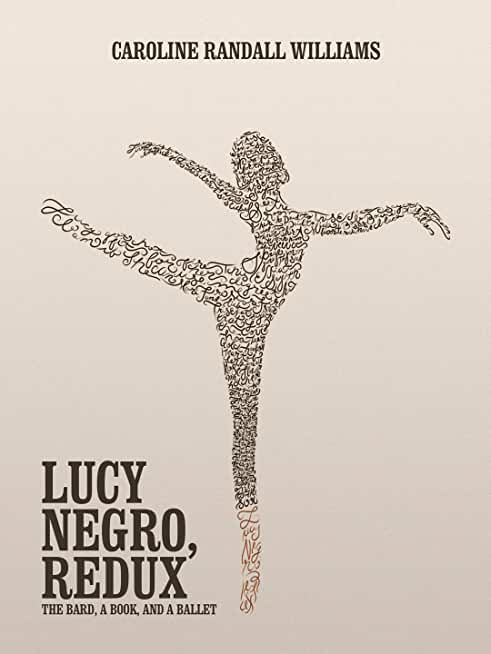 LUCY NEGRO, REDUX: The Bard, a Book, and a Ballet (English Edition)
