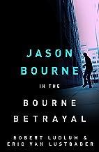 Robert Ludlum's The Bourne Betrayal: The Bourne Saga: Book Five (Jason Bourne 5)