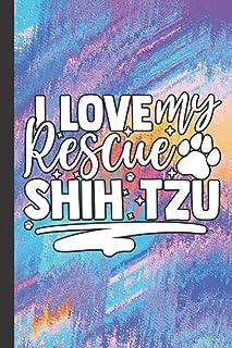 I Love My Rescue Shih Tzu: Notebook Journal For Shih Tzu Owners   Shih Tzu Gifts