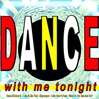 Dance With Me Tonight - With Read All About It, I Like It Like That, Skyscraper, I Like How It Feels and What Do You Take Me For?