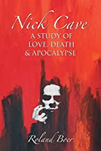 Nick Cave: A Study of Love, Death and Apocolypse (Studies in Popular Music)