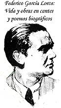 Federico García Lorca: Vida y obras en cantes y poemas biográficos (Spanish Edition)