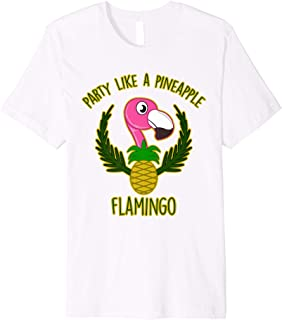 Party Like A Pineapple - Cute Unique Flamingo Shirt Gift