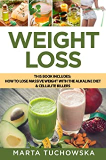 Weight Loss: How to Lose Massive Weight with the Alkaline Diet & Cellulite Killers (Weight Loss, Nutrition, Cellulite, Nat...