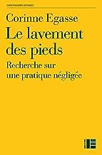 Le lavement des pieds : Recherche sur une pratique négligée (French Edition)