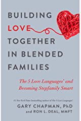 Building Love Together in Blended Families: The 5 Love Languages and Becoming Stepfamily Smart Kindle Edition