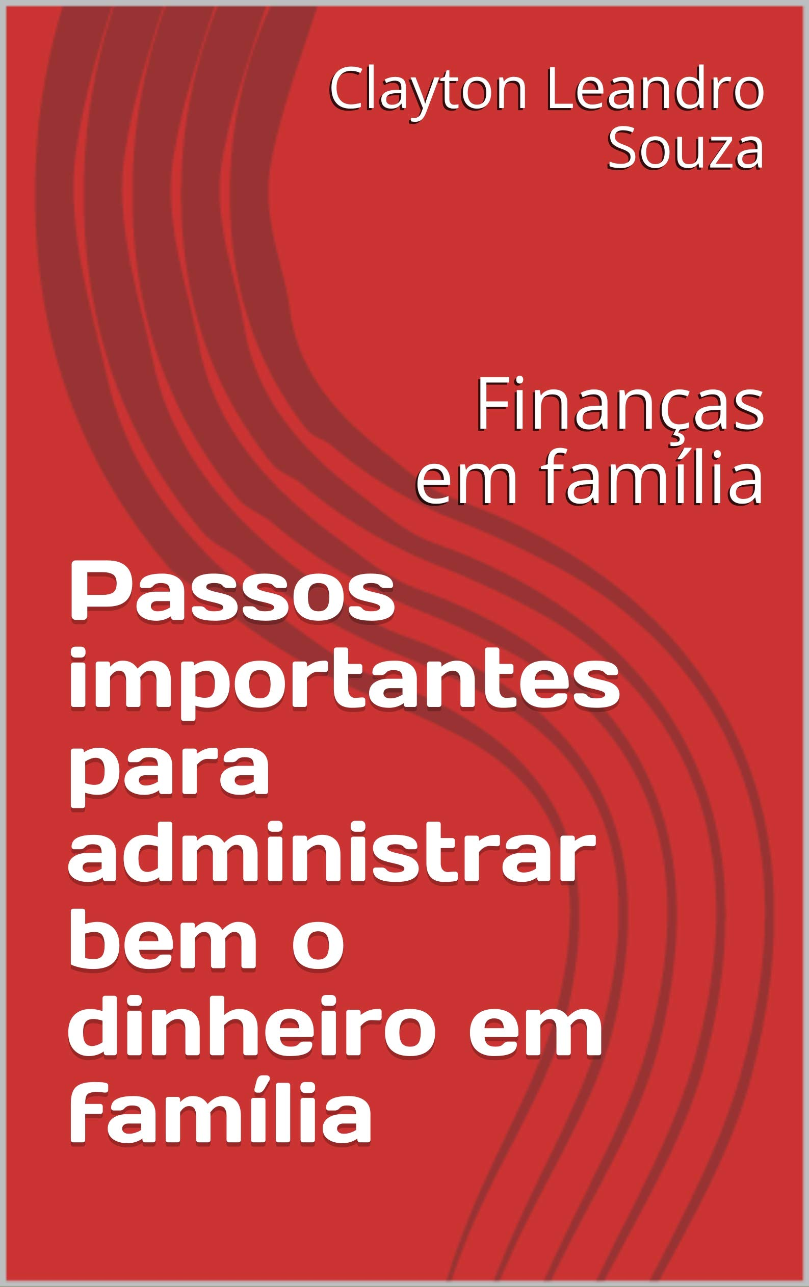 Passos importantes para administrar bem o dinheiro em família: Finanças em família (Portuguese Edition)