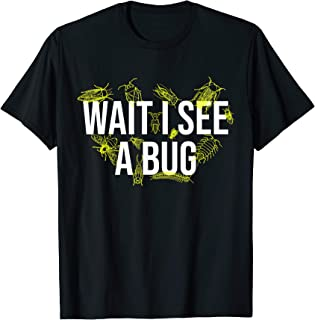 Insect Lover Gift For Entomologist Wait I See A Bug T-Shirt