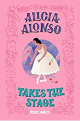 Alicia Alonso Takes the Stage (A Good Night Stories for Rebel Girls Chapter Book) Kindle Edition