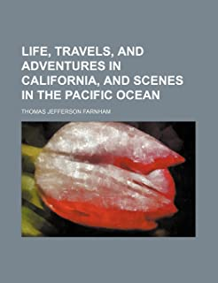Life, Travels, and Adventures in California, and Scenes in the Pacific Ocean