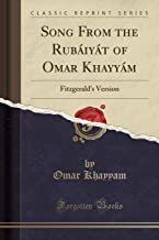 Song from the Rubáiyát of Omar Khayyám: Fitzgerald's Version (Classic Reprint)