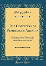 The Countess of Pembroke's Arcadia: The Original Quarto Edition (1590) In Photographic Facsimile, With a Bibliographical Introduction (Classic Reprint)