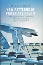 New Patterns of Power and Profit: A Strategist's Guide to Competitive Advantage in the Age of Digital Transformation