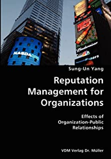 Reputation Management for Organizations- Effects of Organization-Public Relationships