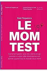 Le Mom Test: Comment parler avec les clients et apprendre si votre idée d'entreprise est bonne, quand tout le monde vous ment (French Edition) Kindle Edition