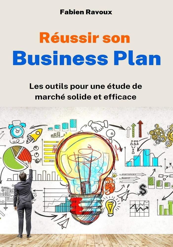 Réussir son Business Plan : Les outils pour une étude de marché solide et efficace (French Edition)
