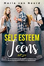 Self Esteem for Teens: Six Proven Methods for Building Confidence and Achieving Success in Dating and Relationships