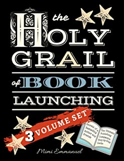 The Holy Grail of Book Launching: Secrets from a bestselling author and friends. Ultimate Publishing Companion and step-b...