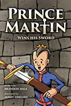 Prince Martin Wins His Sword: A Classic Tale About a Boy Who Discovers the True Meaning of Courage, Grit, and Friendship (Full Color Art Edition) (The Prince Martin Epic)
