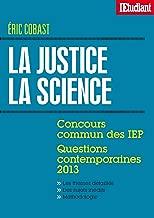 La justice La science - Concours commun des IEP - Questions contemporaines 2013 (French Edition)