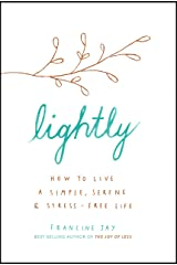 Lightly: How to live a simple, serene and stress-free life Kindle Edition