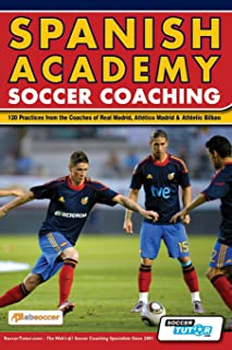 Spanish Academy Soccer Coaching - 120 Practices from the Coaches of Real Madrid, Atletico Madrid & Athletic Bilbao