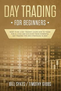 Day Trading for Beginners: Want to be a Day Trader? Learn How to Trade for a Living and Discover These Powerful Day Trading Tips and Strategies in 2019