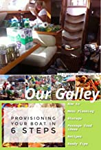 Our Galley: Provisioning your Boat in 6 Steps (Volume Book 1)