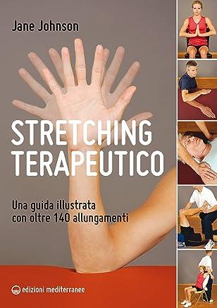 Stretching terapeutico: Una guida illustrata con oltre 140 allungamenti