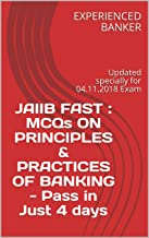 JAIIB FAST : MCQs ON PRINCIPLES & PRACTICES OF BANKING - Pass in Just 4 days : Updated specially for 04.11.2018 Exam