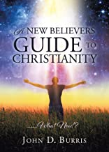 A NEW BELIEVERS GUIDE TO CHRISTIANITY: .........What Now!?
