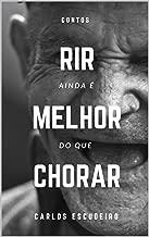 Rir ainda é melhor do que chorar: Contos (Portuguese Edition)