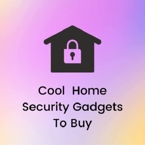Cool Home Security Gadgets To Buy