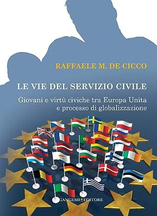 Le vie del Servizio Civile: Giovani e virtù civiche tra Europa Unita e processo di globalizzazione (Opere varie)