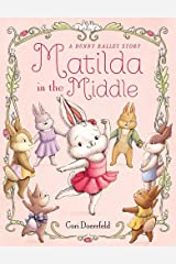 Matilda in the Middle: A Bunny Ballet Story Hardcover