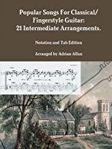 Popular Songs For Classical/ Fingerstyle Guitar: 21 Intermediate Arrangements. Notation and Tab Edition